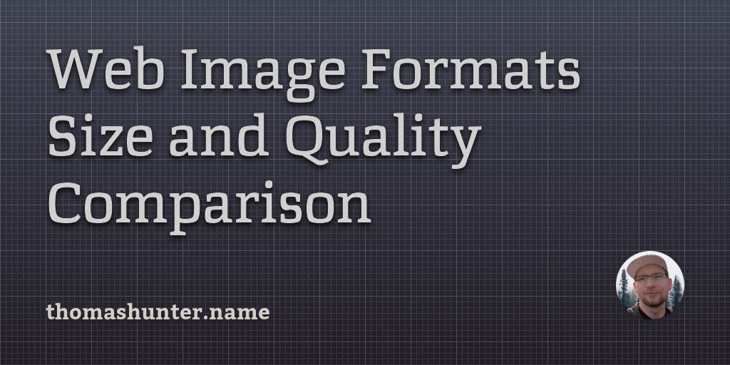 Web Image Formats Size and Quality Comparison - Thomas Hunter II