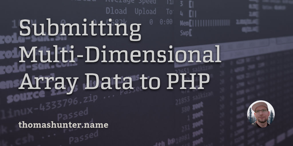 Submitting Multi-Dimensional Array Data to PHP - Thomas Hunter II