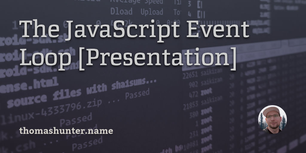 The JavaScript Event Loop [Presentation] - Thomas Hunter II